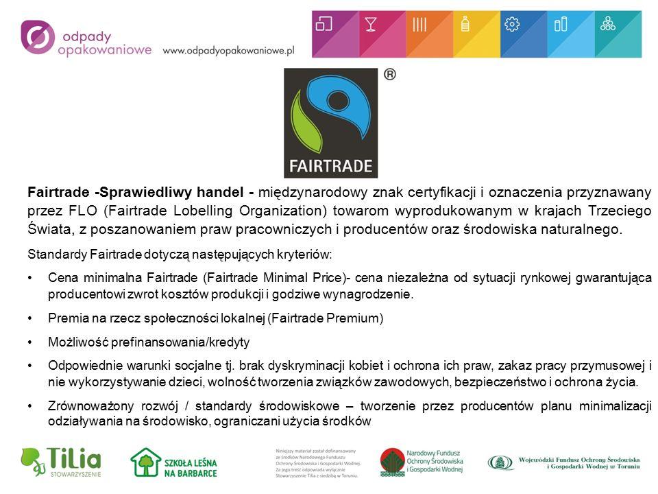 Fairtrade -Sprawiedliwy handel - międzynarodowy znak certyfikacji i oznaczenia przyznawany przez FLO (Fairtrade Lobelling Organization) towarom wyprodukowanym w krajach Trzeciego Świata, z poszanowaniem praw pracowniczych i producentów oraz środowiska naturalnego.