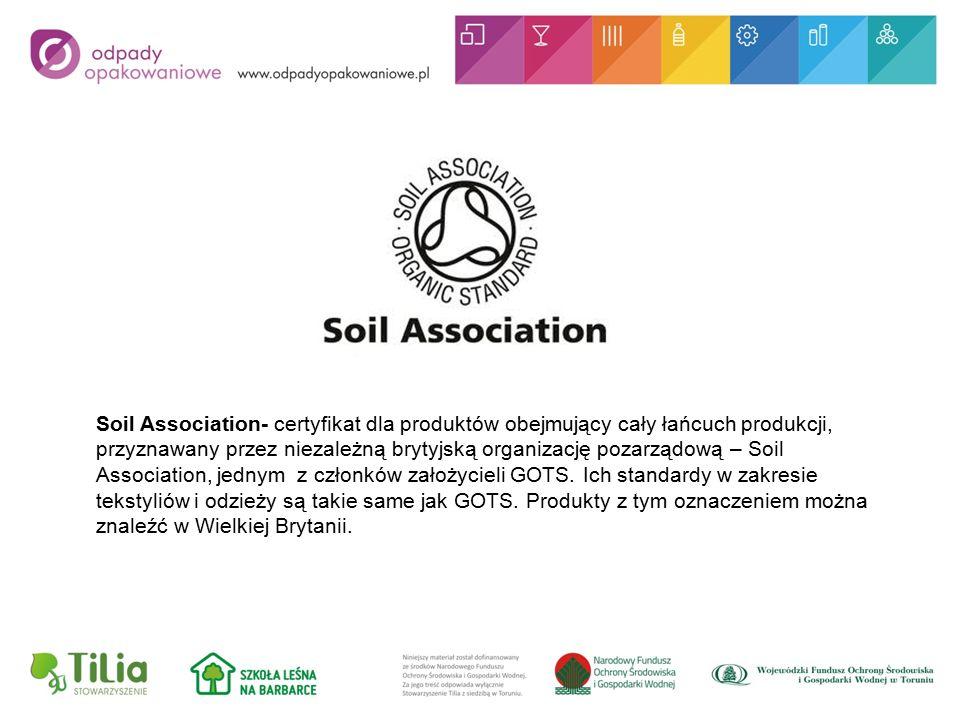 Soil Association- certyfikat dla produktów obejmujący cały łańcuch produkcji, przyznawany przez niezależną brytyjską organizację pozarządową – Soil Association, jednym z członków założycieli GOTS.