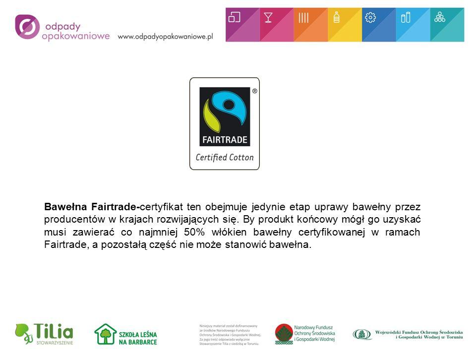 Bawełna Fairtrade-certyfikat ten obejmuje jedynie etap uprawy bawełny przez producentów w krajach rozwijających się.