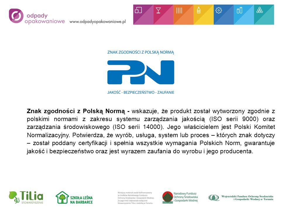 Znak zgodności z Polską Normą - wskazuje, że produkt został wytworzony zgodnie z polskimi normami z zakresu systemu zarządzania jakością (ISO serii 9000) oraz zarządzania środowiskowego (ISO serii 14000).
