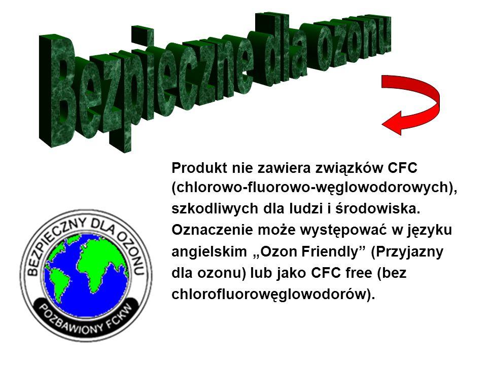 Produkt nie zawiera związków CFC (chlorowo-fluorowo-węglowodorowych), szkodliwych dla ludzi i środowiska.