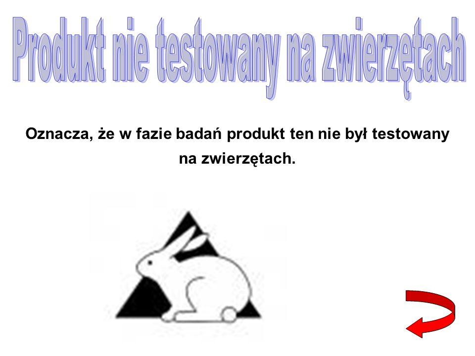 Oznacza, że w fazie badań produkt ten nie był testowany na zwierzętach.