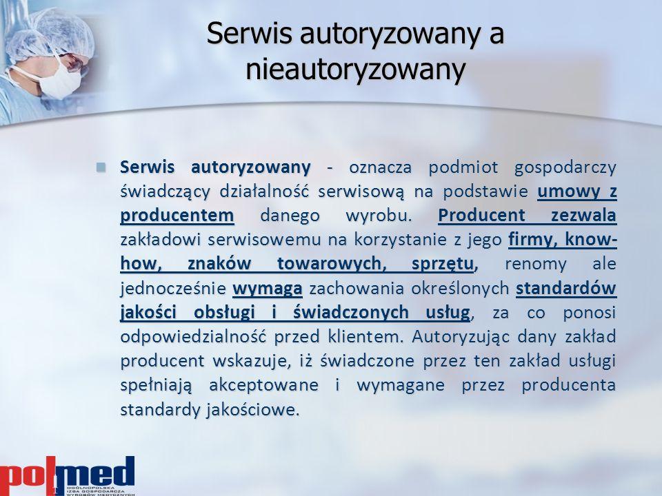 Serwis autoryzowany a nieautoryzowany Serwis autoryzowany - oznacza podmiot gospodarczy świadczący działalność serwisową na podstawie umowy z producen