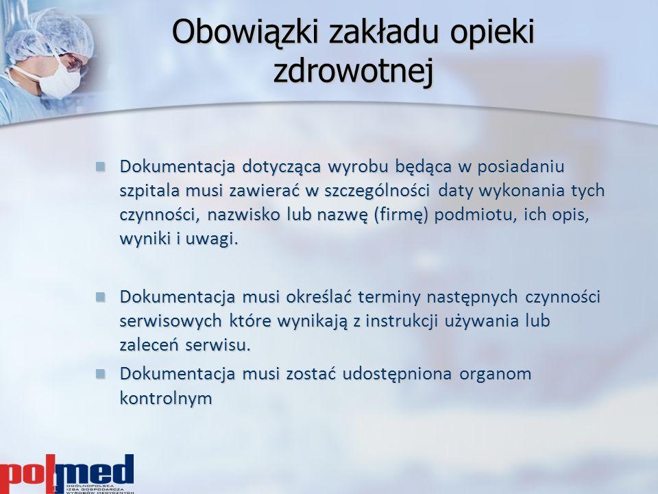 Obowiązki zakładu opieki zdrowotnej Dokumentacja dotycząca wyrobu będąca w posiadaniu szpitala musi zawierać w szczególności daty wykonania tych czynn