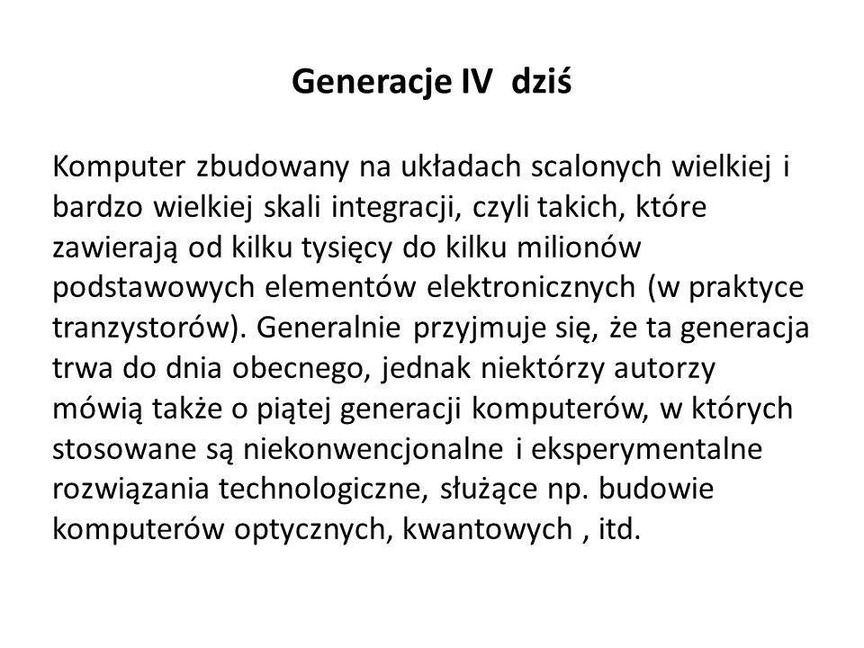 Generacja III Komputery trzeciej generacji zostały zbudowane przy użyciu układów scalonych małej i średniej skali integracji, czyli kości (chipów) zaw