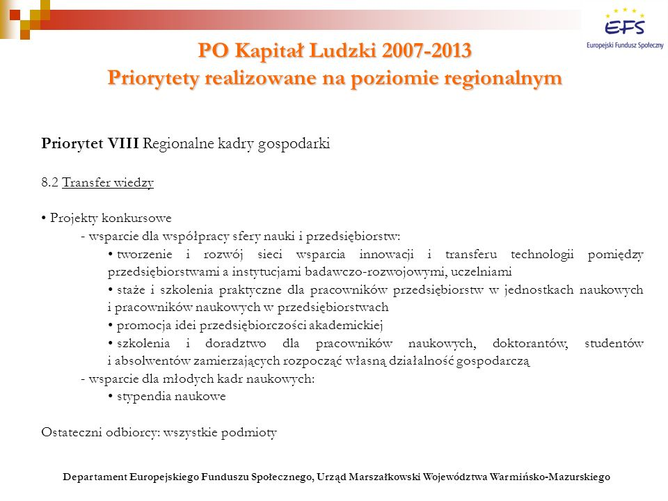 PO Kapitał Ludzki 2007-2013 Priorytety realizowane na poziomie regionalnym Priorytet VIII Regionalne kadry gospodarki 8.2 Transfer wiedzy Projekty kon