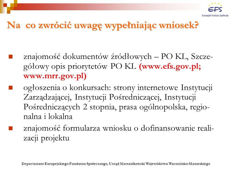 Na co zwrócić uwagę wypełniając wniosek? znajomość dokumentów źródłowych – PO KL, Szcze- gółowy opis priorytetów PO KL (www.efs.gov.pl; www.mrr.gov.pl