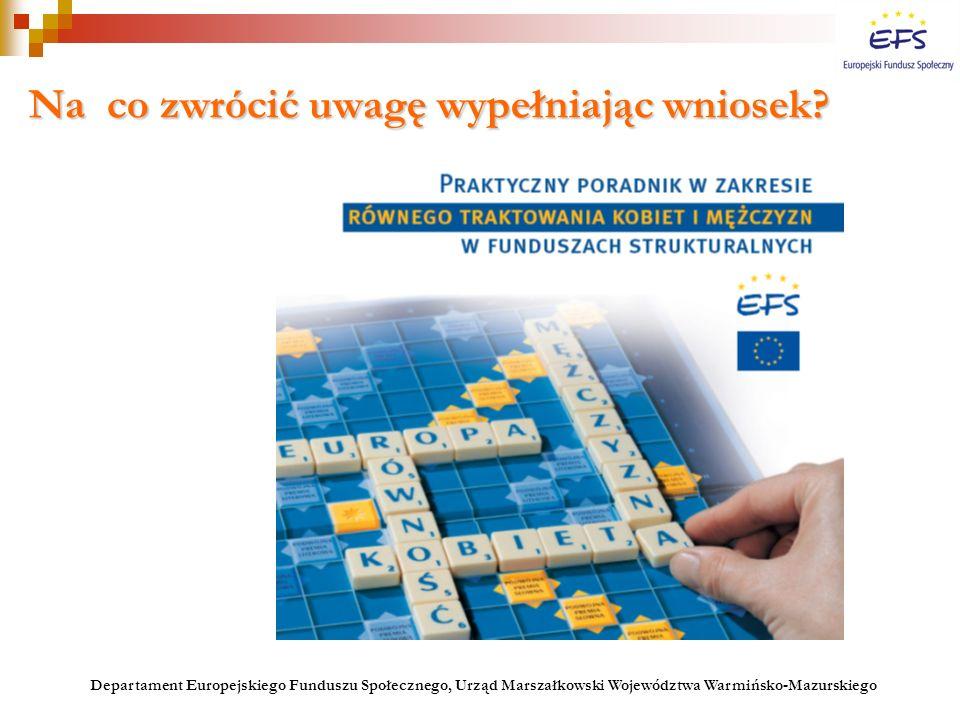 Na co zwrócić uwagę wypełniając wniosek? Departament Europejskiego Funduszu Społecznego, Urząd Marszałkowski Województwa Warmińsko-Mazurskiego