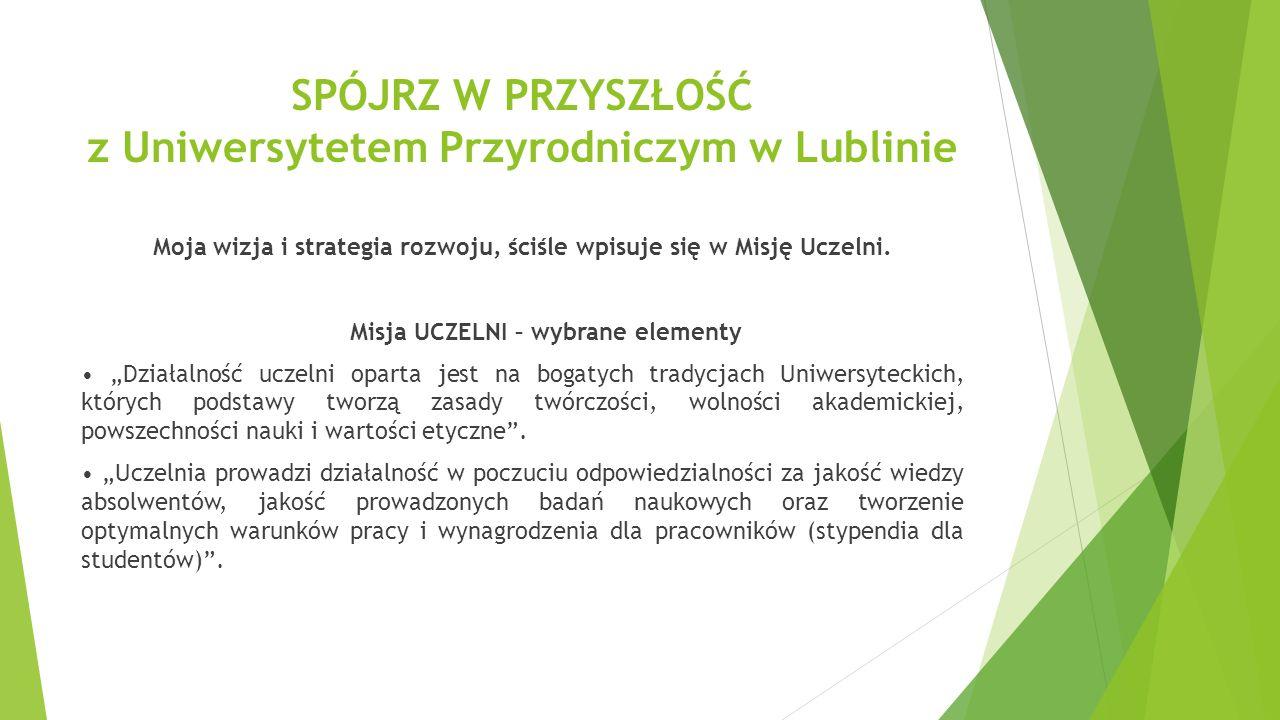 SPÓJRZ W PRZYSZŁOŚĆ z Uniwersytetem Przyrodniczym w Lublinie Moja wizja i strategia rozwoju, ściśle wpisuje się w Misję Uczelni.
