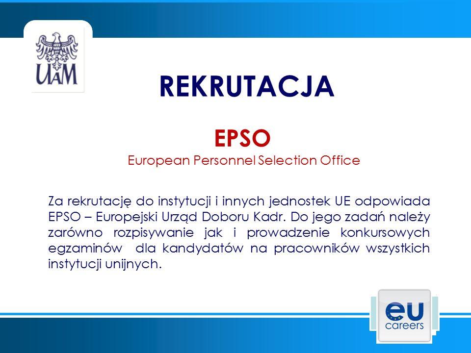 REKRUTACJA EPSO European Personnel Selection Office Za rekrutację do instytucji i innych jednostek UE odpowiada EPSO – Europejski Urząd Doboru Kadr. D