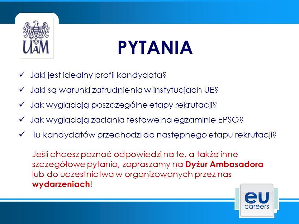 PYTANIA Jaki jest idealny profil kandydata? Jaki są warunki zatrudnienia w instytucjach UE? Jak wyglądają poszczególne etapy rekrutacji? Jak wyglądają