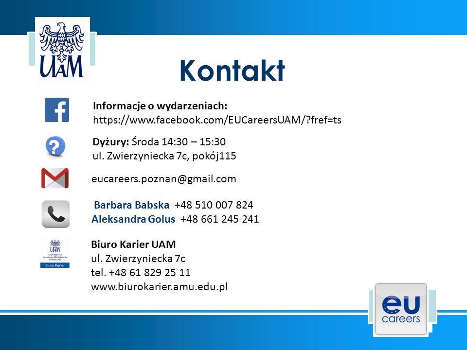 Kontakt Informacje o wydarzeniach: https://www.facebook.com/EUCareersUAM/ fref=ts eucareers.poznan@gmail.com Barbara Babska +48 510 007 824 Aleksandra Golus +48 661 245 241 Dyżury: Środa 14:30 – 15:30 ul.