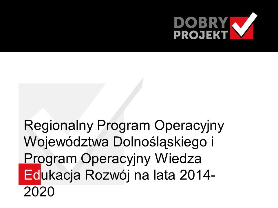 Regionalny Program Operacyjny Województwa Dolnośląskiego i Program Operacyjny Wiedza Edukacja Rozwój na lata 2014- 2020
