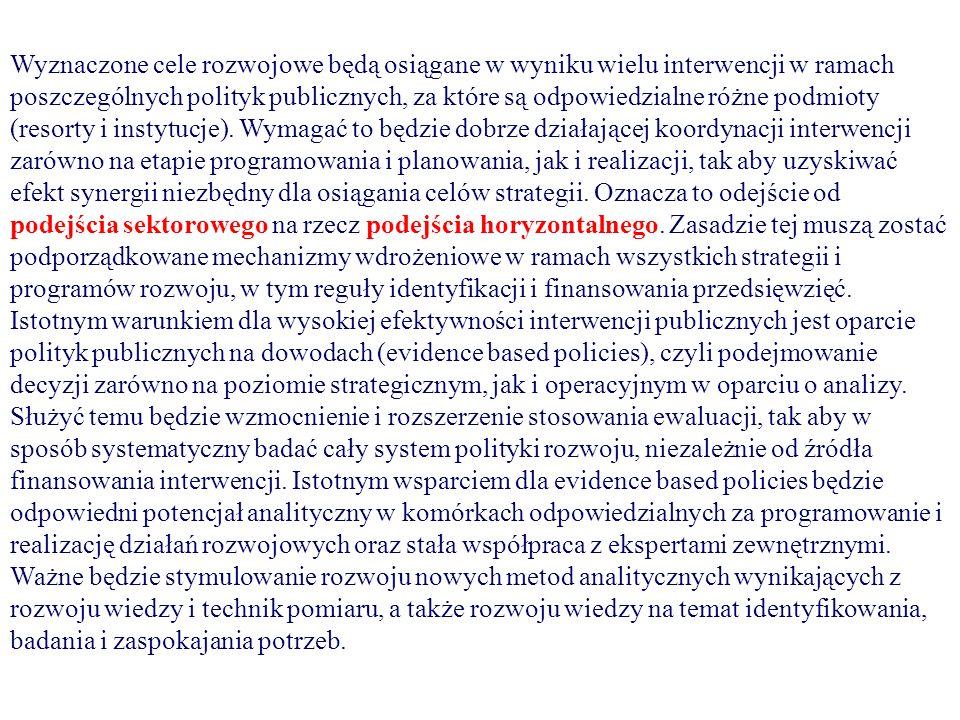 Wyznaczone cele rozwojowe będą osiągane w wyniku wielu interwencji w ramach poszczególnych polityk publicznych, za które są odpowiedzialne różne podmioty (resorty i instytucje).