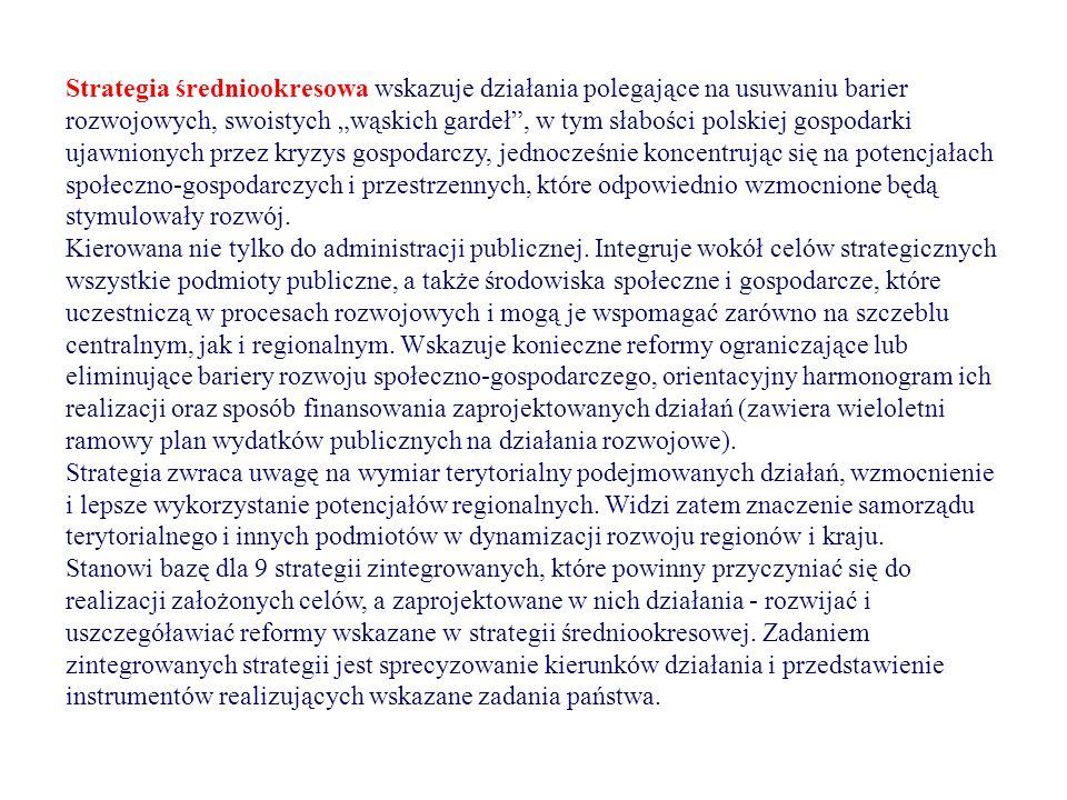 """Strategia średniookresowa wskazuje działania polegające na usuwaniu barier rozwojowych, swoistych """"wąskich gardeł , w tym słabości polskiej gospodarki ujawnionych przez kryzys gospodarczy, jednocześnie koncentrując się na potencjałach społeczno-gospodarczych i przestrzennych, które odpowiednio wzmocnione będą stymulowały rozwój."""