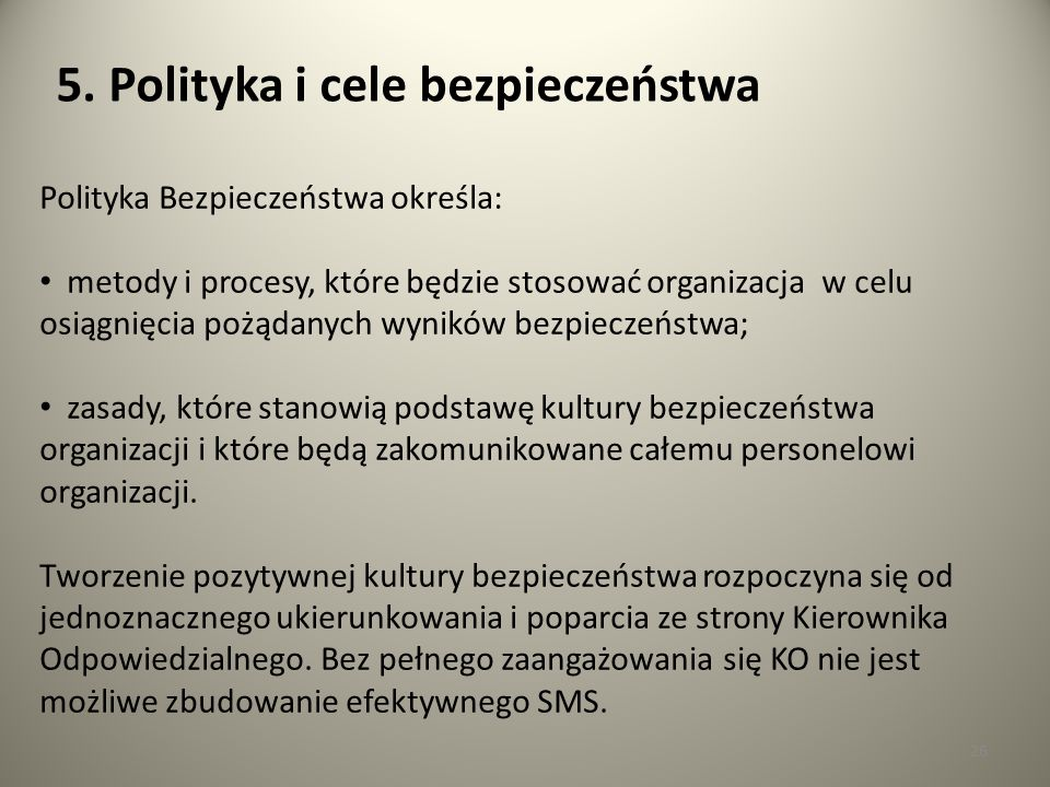 26 5. Polityka i cele bezpieczeństwa Polityka Bezpieczeństwa określa: metody i procesy, które będzie stosować organizacja w celu osiągnięcia pożądanyc