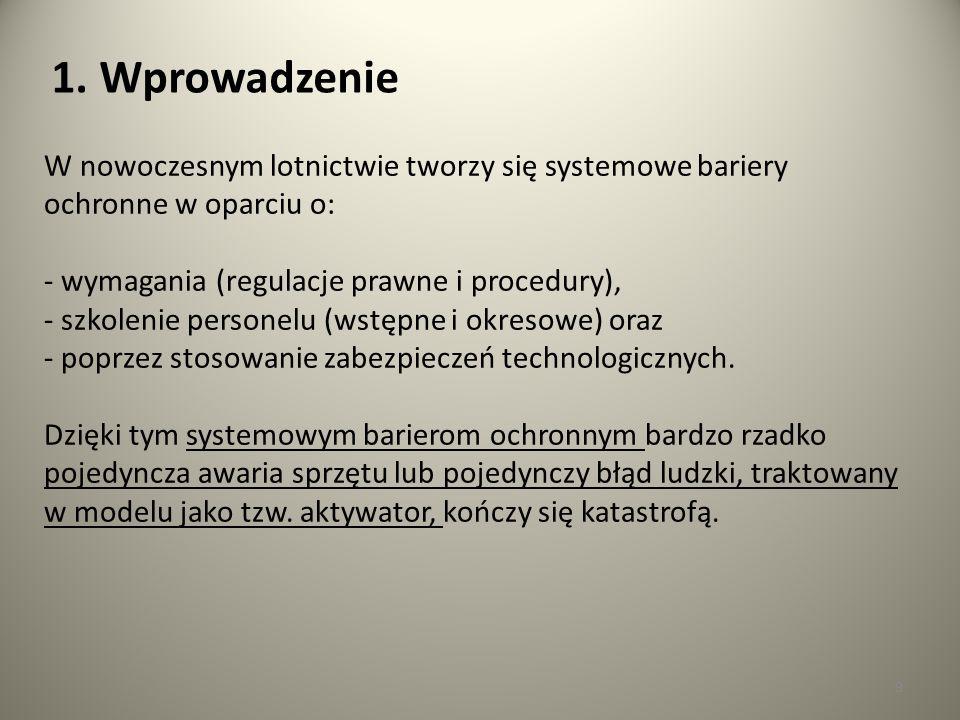 9 W nowoczesnym lotnictwie tworzy się systemowe bariery ochronne w oparciu o: - wymagania (regulacje prawne i procedury), - szkolenie personelu (wstęp