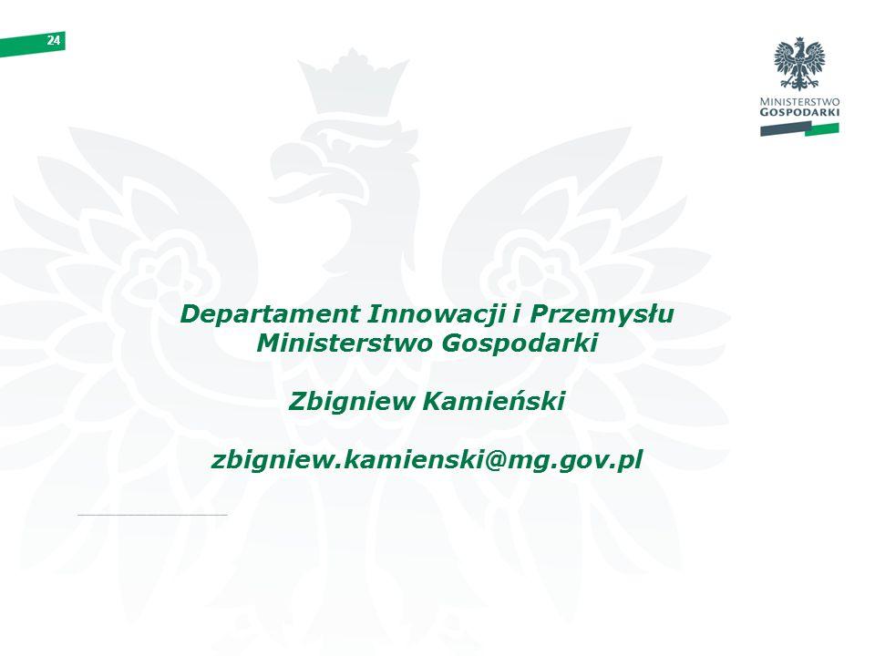 24 Departament Innowacji i Przemysłu Ministerstwo Gospodarki Zbigniew Kamieński zbigniew.kamienski@mg.gov.pl