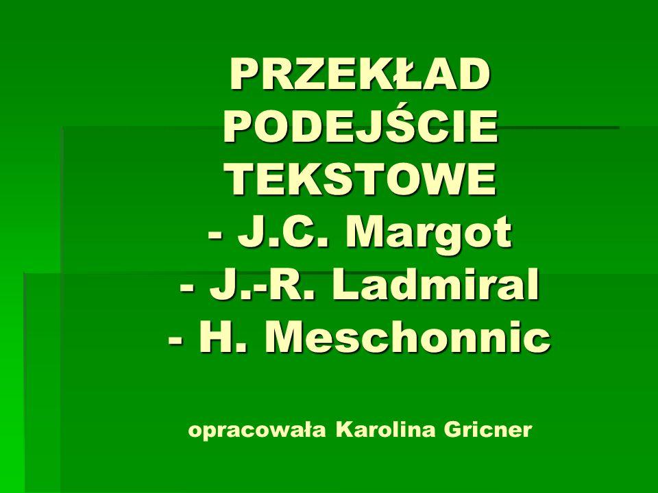 PRZEKŁAD PODEJŚCIE TEKSTOWE - J.C. Margot - J.-R. Ladmiral - H. Meschonnic PRZEKŁAD PODEJŚCIE TEKSTOWE - J.C. Margot - J.-R. Ladmiral - H. Meschonnic
