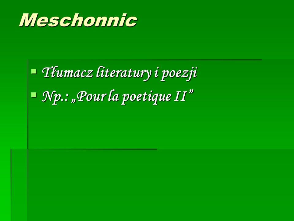 "Meschonnic  Tłumacz literatury i poezji  Np.: ""Pour la poetique II"