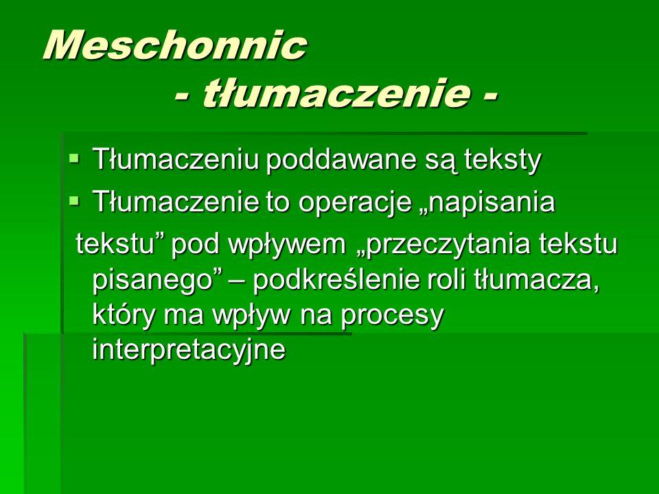 """Meschonnic - tłumaczenie -  Tłumaczeniu poddawane są teksty  Tłumaczenie to operacje """"napisania tekstu"""" pod wpływem """"przeczytania tekstu pisanego"""" –"""