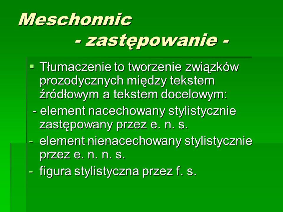 Meschonnic - zastępowanie -  Tłumaczenie to tworzenie związków prozodycznych między tekstem źródłowym a tekstem docelowym: - element nacechowany styl