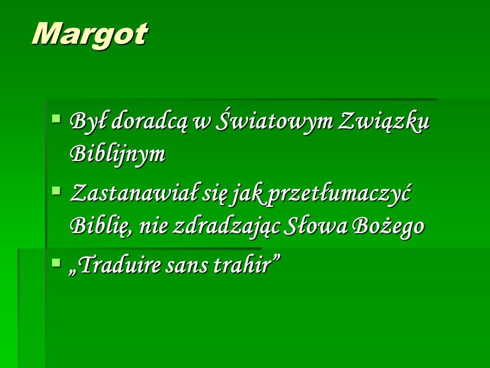 """Margot  Był doradcą w Światowym Związku Biblijnym  Zastanawiał się jak przetłumaczyć Biblię, nie zdradzając Słowa Bożego  """"Traduire sans trahir"""""""