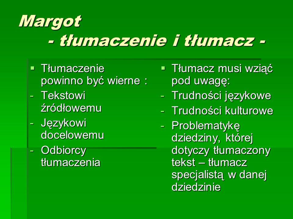 Margot - tłumaczenie i tłumacz -  Tłumaczenie powinno być wierne : -Tekstowi źródłowemu -Językowi docelowemu -Odbiorcy tłumaczenia  Tłumacz musi wzi