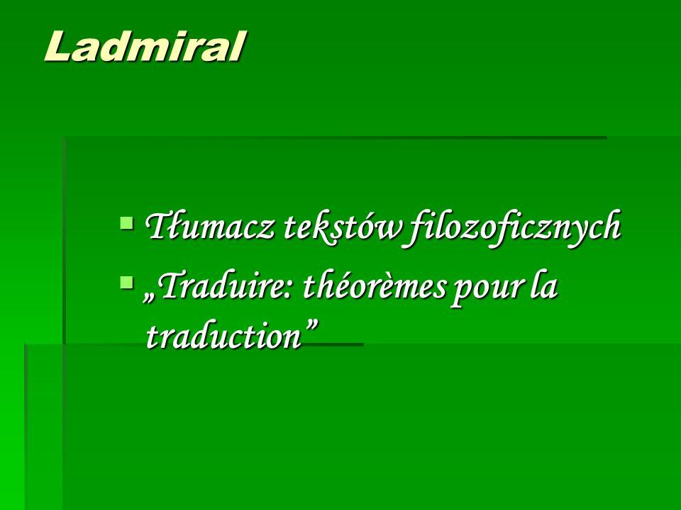 """Ladmiral - przekład -  przekład jako AKT KOMUNIKACJI  Przekład """"jest to operacja metakomunikacyjna zapewniająca identyczność mowy poprzez różne języki"""
