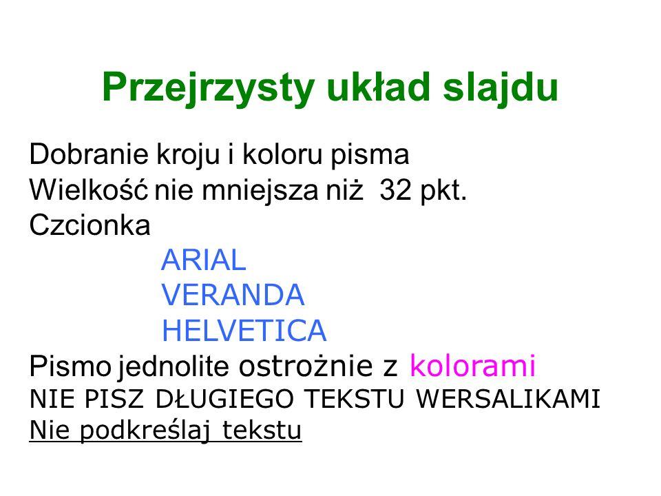 Przejrzysty układ slajdu Dobranie kroju i koloru pisma Wielkość nie mniejsza niż 32 pkt.