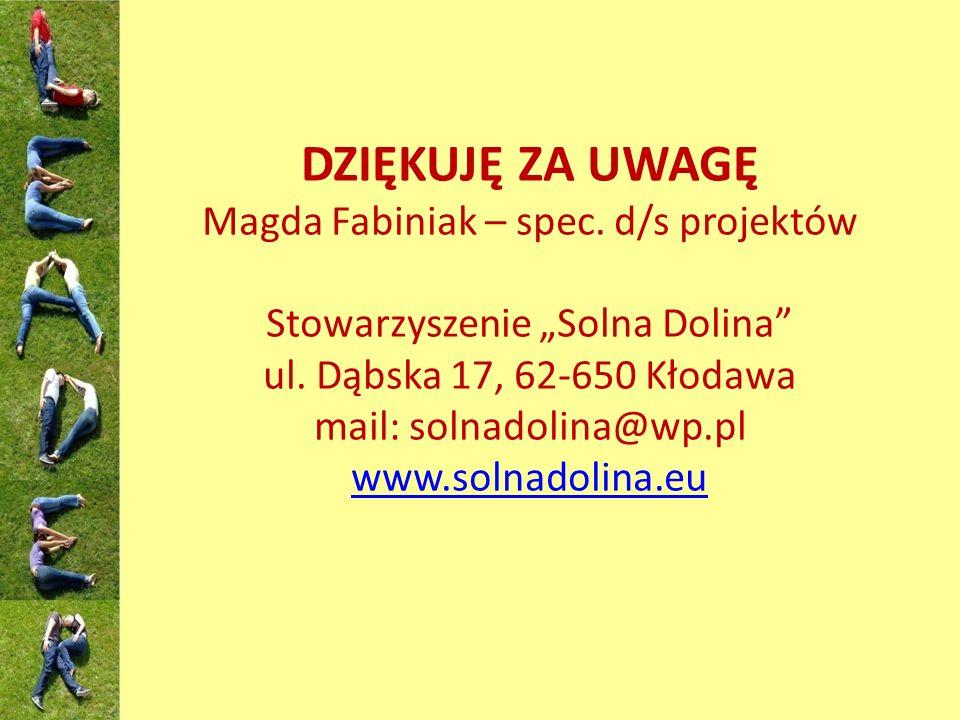 """DZIĘKUJĘ ZA UWAGĘ Magda Fabiniak – spec. d/s projektów Stowarzyszenie """"Solna Dolina ul."""