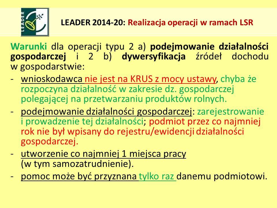 Warunki dla operacji typu 2 a) podejmowanie działalności gospodarczej i 2 b) dywersyfikacja źródeł dochodu w gospodarstwie: -wnioskodawca nie jest na KRUS z mocy ustawy, chyba że rozpoczyna działalność w zakresie dz.