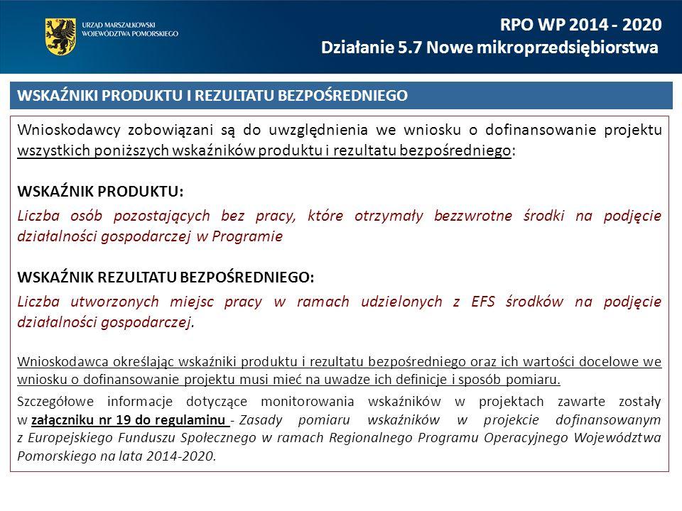 Wnioskodawcy zobowiązani są do uwzględnienia we wniosku o dofinansowanie projektu wszystkich poniższych wskaźników produktu i rezultatu bezpośredniego: WSKAŹNIK PRODUKTU: Liczba osób pozostających bez pracy, które otrzymały bezzwrotne środki na podjęcie działalności gospodarczej w Programie WSKAŹNIK REZULTATU BEZPOŚREDNIEGO: Liczba utworzonych miejsc pracy w ramach udzielonych z EFS środków na podjęcie działalności gospodarczej.