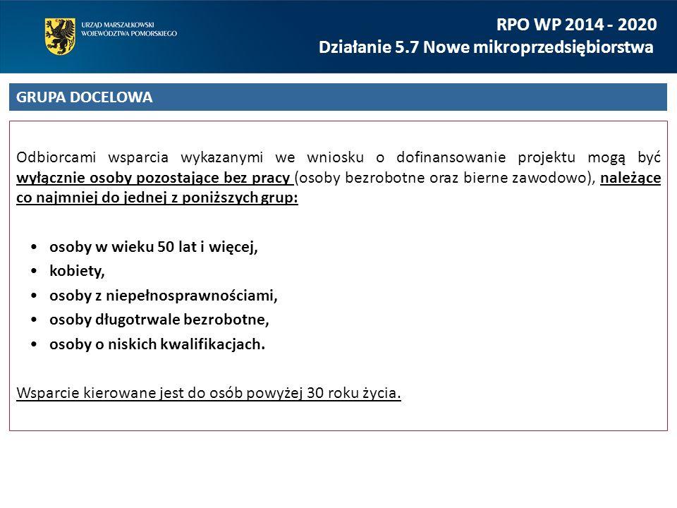 RPO WP 2014 - 2020 Działanie 5.7 Nowe mikroprzedsiębiorstwa W przypadku każdego projektu: Weryfikacji podlega wartość projektu, wynosząca minimum 1 000 000 zł.
