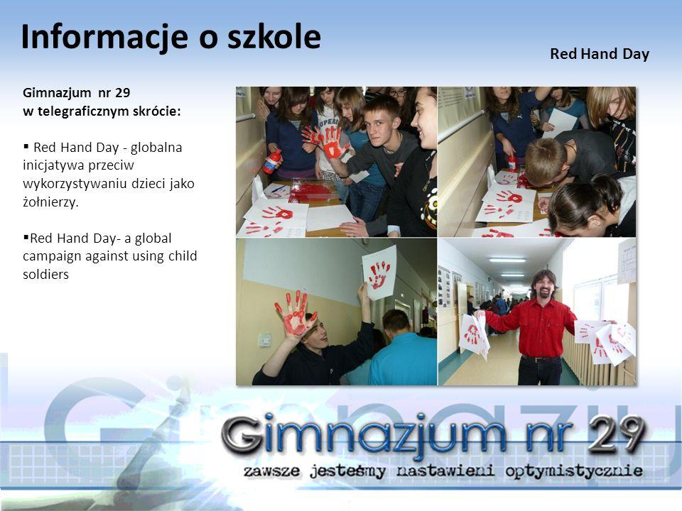 Informacje o szkole Gimnazjum nr 29 w telegraficznym skrócie:  Red Hand Day - globalna inicjatywa przeciw wykorzystywaniu dzieci jako żołnierzy.