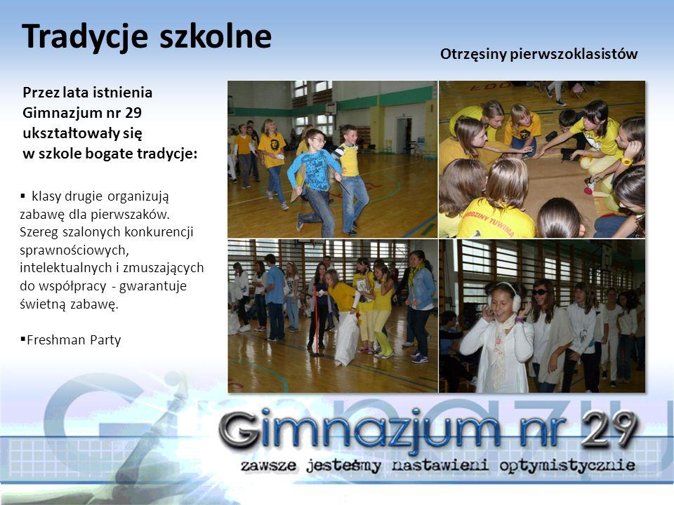 Tradycje szkolne Przez lata istnienia Gimnazjum nr 29 ukształtowały się w szkole bogate tradycje:  klasy drugie organizują zabawę dla pierwszaków.