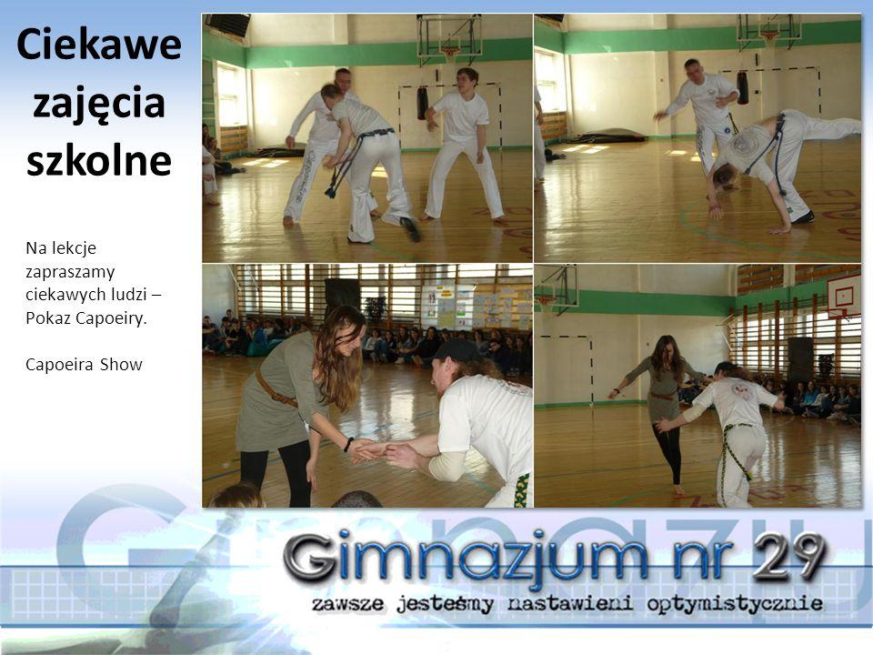 Na lekcje zapraszamy ciekawych ludzi – Pokaz Capoeiry. Capoeira Show Ciekawe zajęcia szkolne