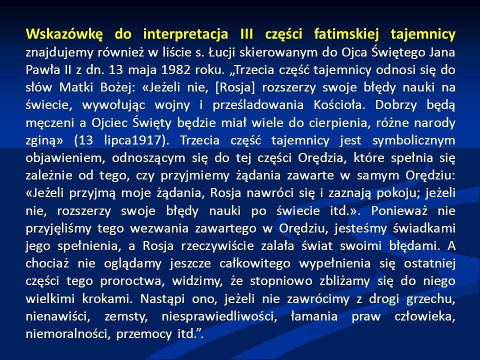 Wskazówkę do interpretacja III części fatimskiej tajemnicy znajdujemy również w liście s. Łucji skierowanym do Ojca Świętego Jana Pawła II z dn. 13 ma
