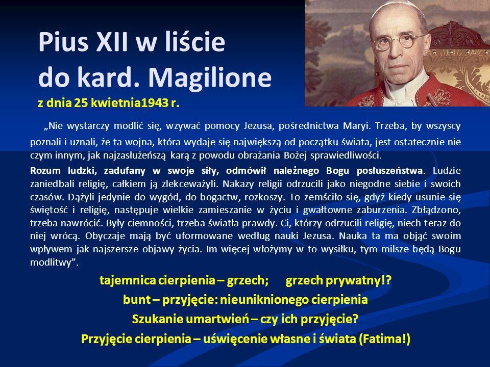 """Pius XII w liście do kard. Magilione z dnia 25 kwietnia1943 r. """"Nie wystarczy modlić się, wzywać pomocy Jezusa, pośrednictwa Maryi. Trzeba, by wszysc"""
