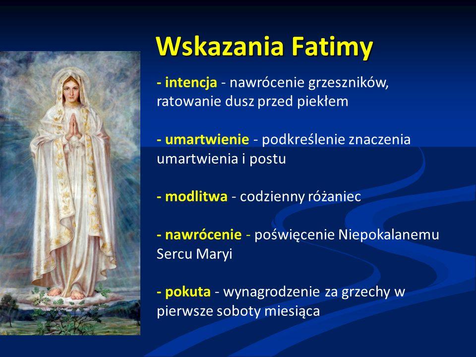 Wskazania Fatimy - intencja - nawrócenie grzeszników, ratowanie dusz przed piekłem - umartwienie - podkreślenie znaczenia umartwienia i postu - modlit