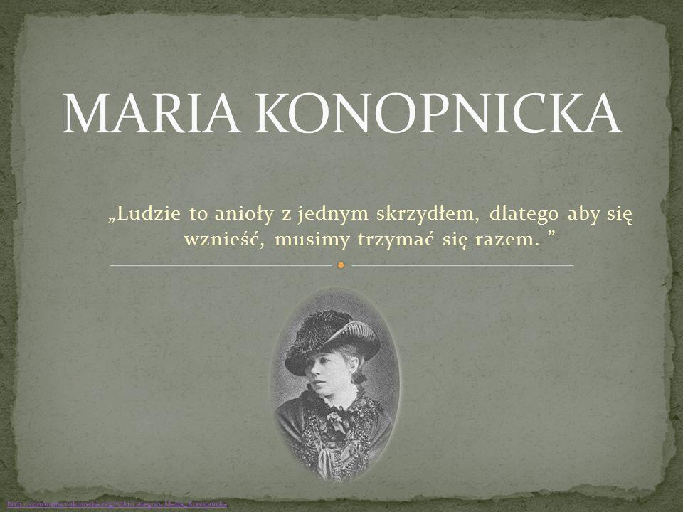 """""""Ludzie to anioły z jednym skrzydłem, dlatego aby się wznieść, musimy trzymać się razem. """" http://commons.wikimedia.org/wiki/Category:Maria_Konopnicka"""