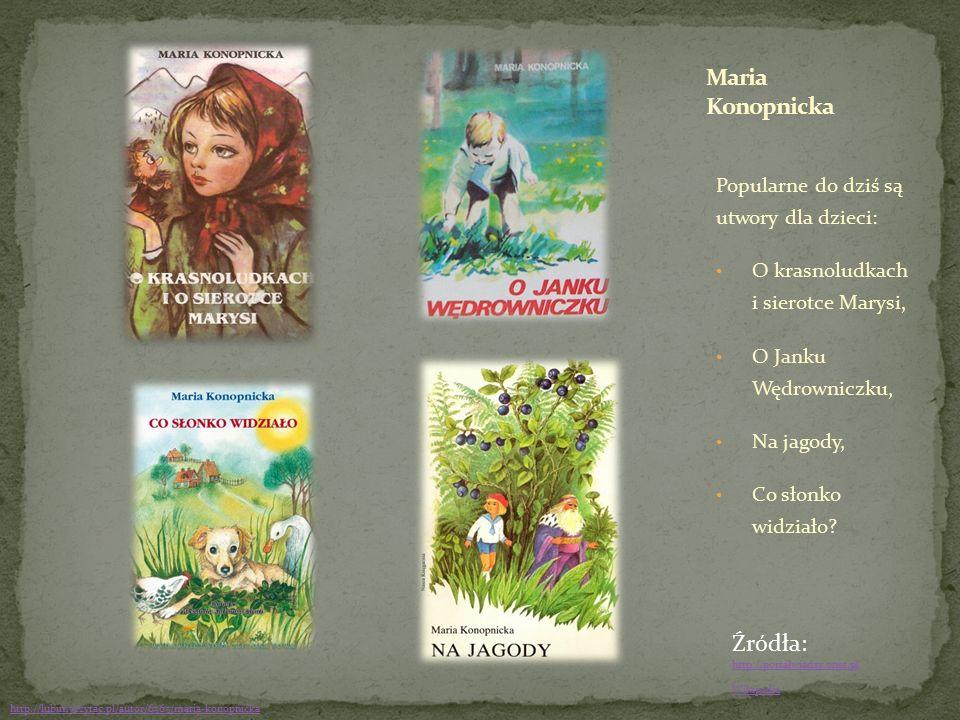 Popularne do dziś są utwory dla dzieci: O krasnoludkach i sierotce Marysi, O Janku Wędrowniczku, Na jagody, Co słonko widziało? Źródła: http://portalw