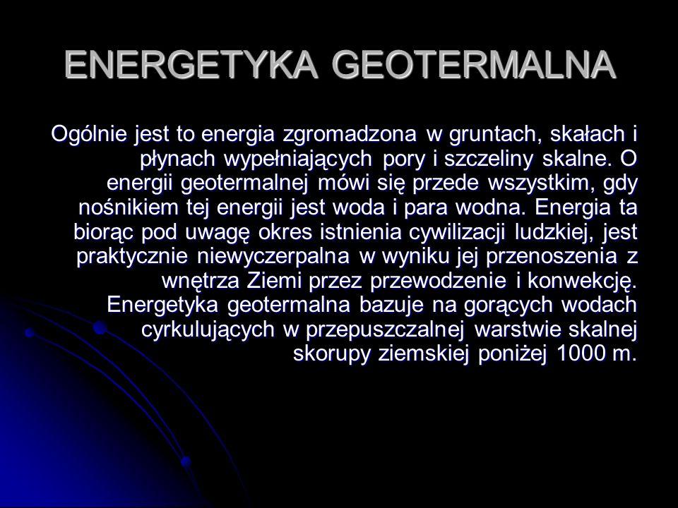 ENERGETYKA GEOTERMALNA Ogólnie jest to energia zgromadzona w gruntach, skałach i płynach wypełniających pory i szczeliny skalne. O energii geotermalne