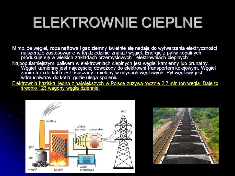 ELEKTROWNIE CIEPLNE Mimo, że węgiel, ropa naftowa i gaz ziemny świetnie się nadają do wytwarzania elektryczności najszersze zastosowanie w tej dziedzi
