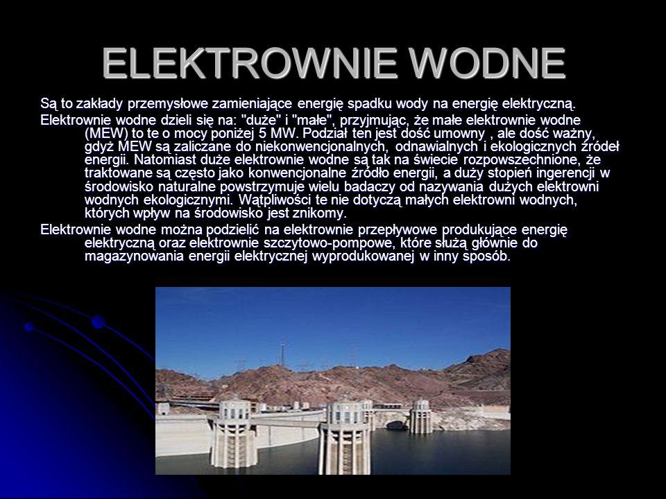 ELEKTROWNIE WODNE Są to zakłady przemysłowe zamieniające energię spadku wody na energię elektryczną. Elektrownie wodne dzieli się na: