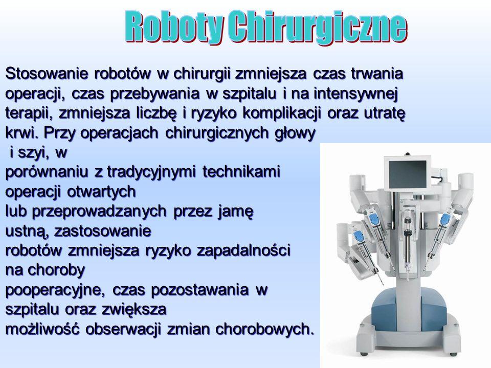 Stosowanie robotów w chirurgii zmniejsza czas trwania operacji, czas przebywania w szpitalu i na intensywnej terapii, zmniejsza liczbę i ryzyko komplikacji oraz utratę krwi.