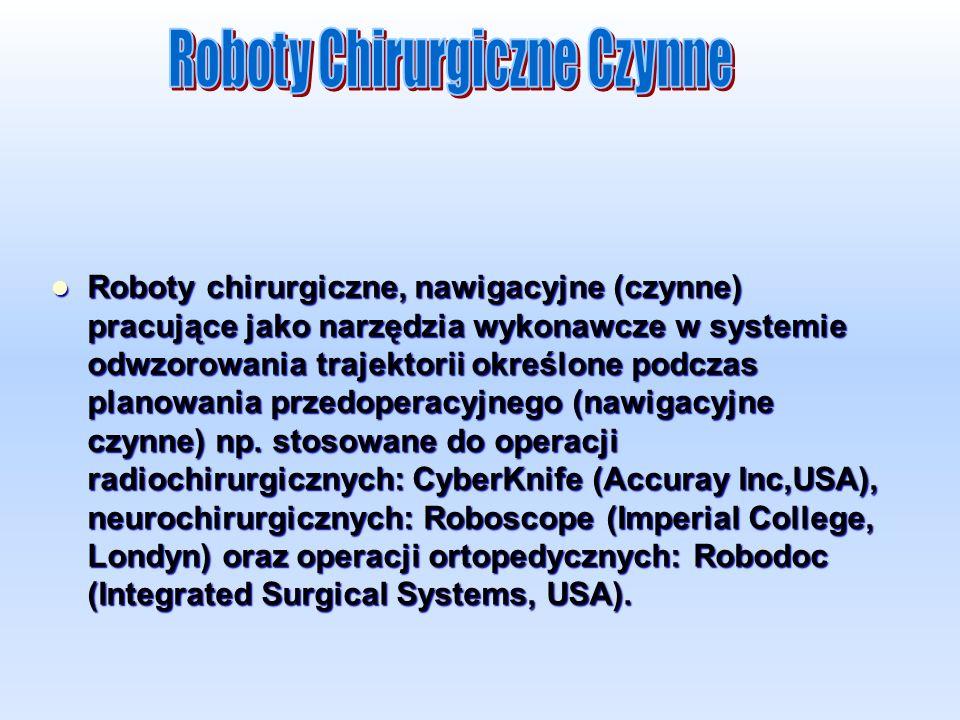 Roboty chirurgiczne, nawigacyjne (czynne) pracujące jako narzędzia wykonawcze w systemie odwzorowania trajektorii określone podczas planowania przedoperacyjnego (nawigacyjne czynne) np.