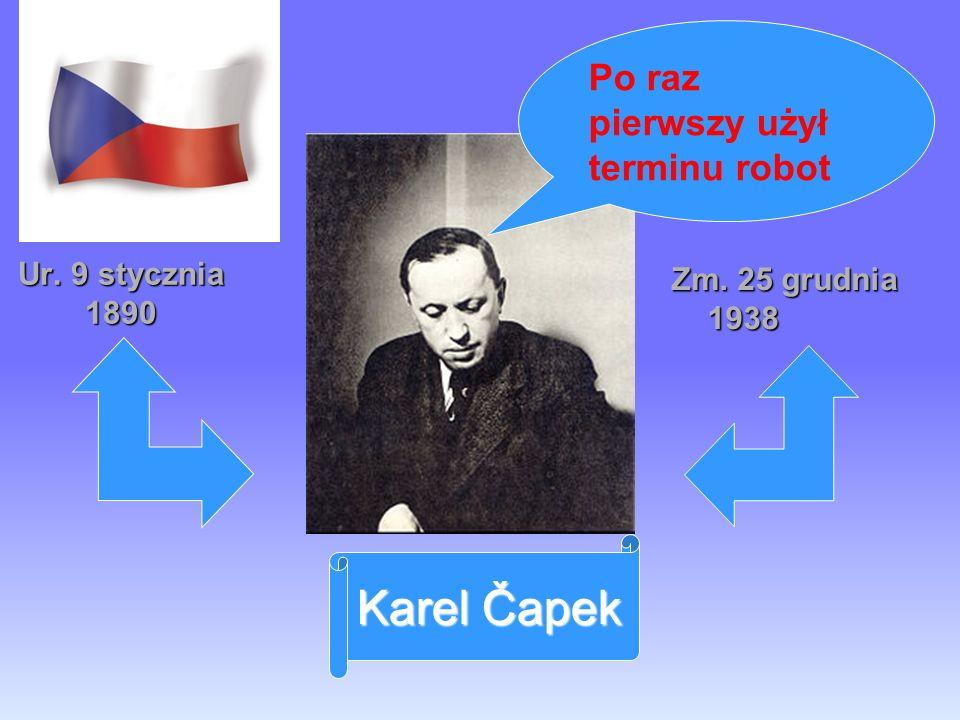 Ur. 9 stycznia 1890 Zm. 25 grudnia 1938 Po raz pierwszy użył terminu robot Karel Čapek