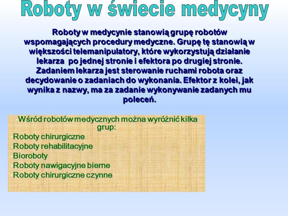 Roboty w medycynie stanowią grupę robotów wspomagających procedury medyczne.