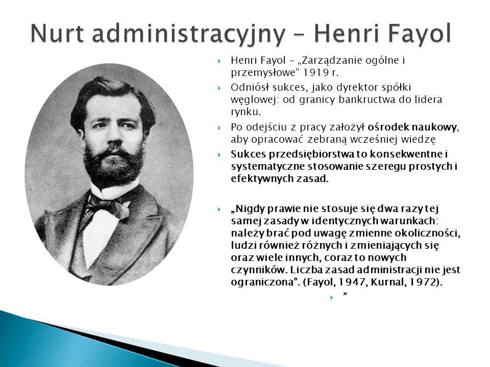 """ Henri Fayol – """"Zarządzanie ogólne i przemysłowe"""" 1919 r.  Odniósł sukces, jako dyrektor spółki węglowej: od granicy bankructwa do lidera rynku.  P"""